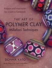 The Art of Polymer Clay Millefiori Techniques : Projects and Inspiration for...