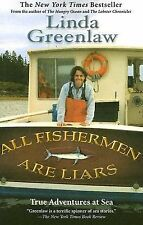 All Fishermen Are Liars : True Tales from the Dry Dock Bar by Linda Greenlaw...