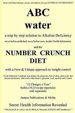ABC Water and the Number Crunch Diet : A Step by Step Solution to Alkaline...