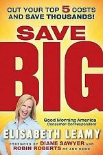 Save Big: Cut Your Top 5 Costs and Save Thousands Leamy, Elisabeth Paperback