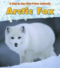 A Day in the Life Polar Animals Ser.: Arctic Fox by Katie Marsico (2011,...
