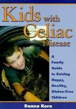 Kids with Celiac Disease : A Family Guide to Raising Happy, Healthy, G-ExLibrary