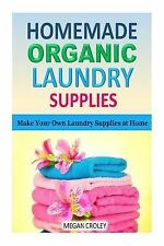 Homemade Organic Laundry Supplies : Make Your Own Laundry Supplies at Home by...