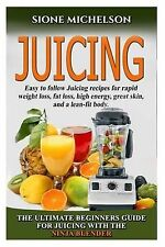 Juicing: The Ultimate Beginners Guide for Juicing with the Ninja Blender &...