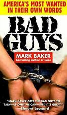 Bad Guys: America's Most Wanted in Their Own Words by Baker, Mark