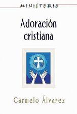 Adoracion Cristiana: Teologia y Practica Desde la Optica Protestante...