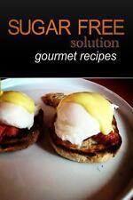 Sugar-Free Solution - Gourmet Recipes by Sugar-Free Solution (2013, Paperback)