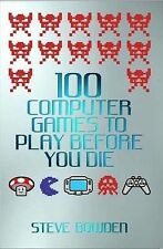 Steve Bowden 100 Computer Games to Play Before You Die Very Good Book