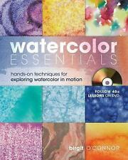 Watercolor Essentials : Techniques for Exploring, Painting and Having Fun by...