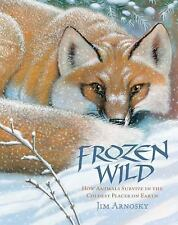 Frozen Wild: How Animals Survive in the Coldest Places on Earth, Arnosky, Jim, N
