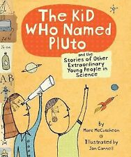 Kid Who Named Pluto: And the Stories of Other Extraordinary Young Peop-ExLibrary
