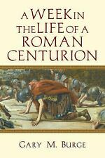 A Week in the Life of a Roman Centurion by Gary M. Burge (2015, Paperback)