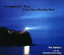 Songwriter Too: I Can See Clearly Now by Pat Surface/Boundary Water Boys (CD)