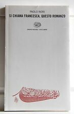 Paolo Nori SI CHIAMA FRANCESCA, QUESTO ROMANZO Einaudi 2002 Stile Libero