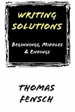 Writing Solutions : Beginnings, Middles and Endings by Thomas Fensch (Paperback)
