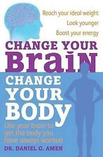 Change Your Brain, Change Your Body: Use your br, Dr Daniel G. Amen, Very Good
