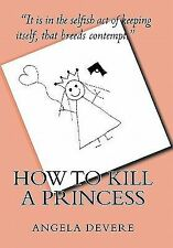 How to Kill a Princess : And Find True Love by Angela C. DeVere (2010,...