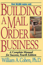 Building a Mail Order Business: A Complete Manual for Success by William A. Coh