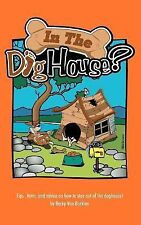 In the Doghouse? : Tips Hints and Advice on How to Stay Out of the Doghouse!...