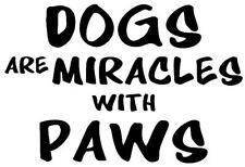 DOGS ARE MIRACLES WITH PAWS STICKER Funny Caravan Bailey Car Novelty Vinyl Decal