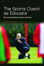 The Sports Coach as Educator: Reconceptualising Sports Coaching by Taylor & Fra…
