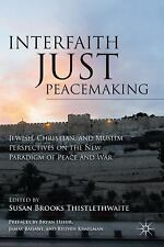 Interfaith Just Peacemaking : Jewish, Christian, and Muslim Perspectives on...