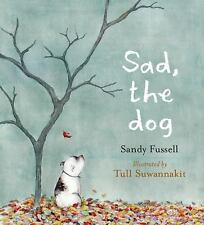 Sad, the Dog by Sandy Fussell (2015, Picture Book)