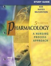 Pharmacology : A Nursing Process Approach by Joyce LeFever Kee, Evelyn R. Hayes…