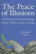 The Peace of Illusions : American Grand Strategy from 1940 to the Present by...