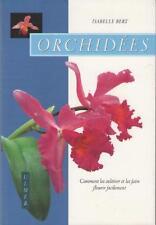 Orchidées : Comment les Cultiver et les Faire Fleurir Facilement - Isabelle Bert