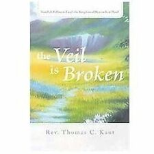 The Veil is Broken: Your Life is Free to Excel: The Kingdom of Heaven is at Hand