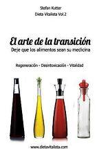 El Arte de la Transición Alimenticia : Regeneración- Desintoxicación -...