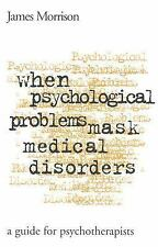 When Psychological Problems Mask Medical Disorders, First Edition: A Guide for P