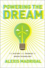 Powering the Dream: The History and Promise of Green Technology Madrigal, Alexi