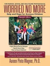 Worried No More: Help and Hope for Anxious Children, Wagner Ph.D., Aureen Pinto,