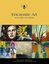 Encaustic Art in the Twenty-First Century by Anne Lee and Ashley Rooney...