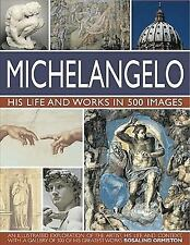 Michelangelo: His Life and Works in 500 Images, Ormiston, Rosalind, Good Book