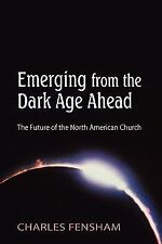 Emerging from the Dark Age Ahead : The Future of the North American Church by...