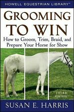 Grooming to Win : How to Groom, Trim, Braid, and Prepare Your Horse for Show...