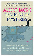 Albert Jack's Ten-minute Mysteries: The World's Secrets Explained, from the Real