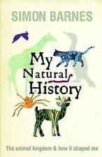 My Natural History: The Animal Kingdom and How it Shaped Me, Simon Barnes