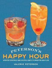 Peterson's Happy Hour: Spirited Cocktails and Helpful Hints to Brighten Daily Li