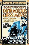 Bobby Fischer's Outrageous Chess Moves : A Study of 101 Outrageous Moves by...