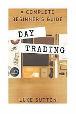 Day Trading : a Complete Beginner's Guide by Luke Sutton (2016, Paperback)