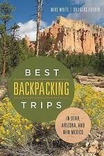 Best Backpacking Trips in Utah, Arizona, and New Mexico by Douglas Lorain and...