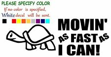 MOVIN AS FAST AS I CAN Turtle Funny Vinyl Decal Sticker Car Window laptop 7""