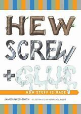 NEW - Hew, Screw, and Glue: How Stuff Is Made by Innes-Smith, James