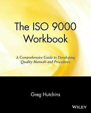 The ISO 9000 Workbook : A Comprehensive Guide to Developing Quality Manuals...