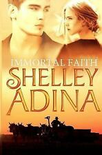 Immortal Faith : A Young Adult Novel of Vampires and Unholy Love by Shelley...