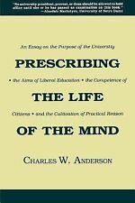 Prescribing the Life of the Mind : An Essay on the Purpose of the University,...
